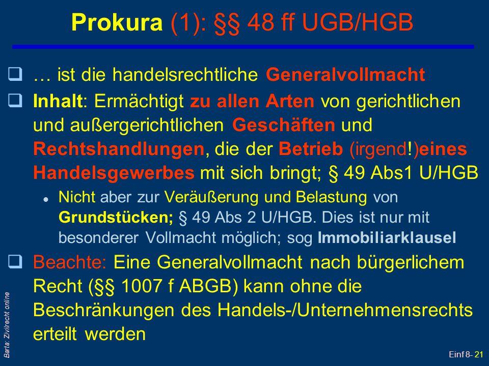 Einf 8- 21 Barta: Zivilrecht online Prokura (1): §§ 48 ff UGB/HGB q… ist die handelsrechtliche Generalvollmacht qInhalt: Ermächtigt zu allen Arten von