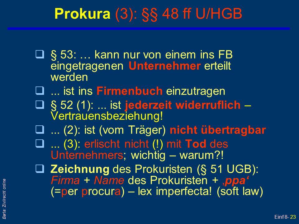 Einf 8- 23 Barta: Zivilrecht online Prokura (3): §§ 48 ff U/HGB q§ 53: … kann nur von einem ins FB eingetragenen Unternehmer erteilt werden q... ist i