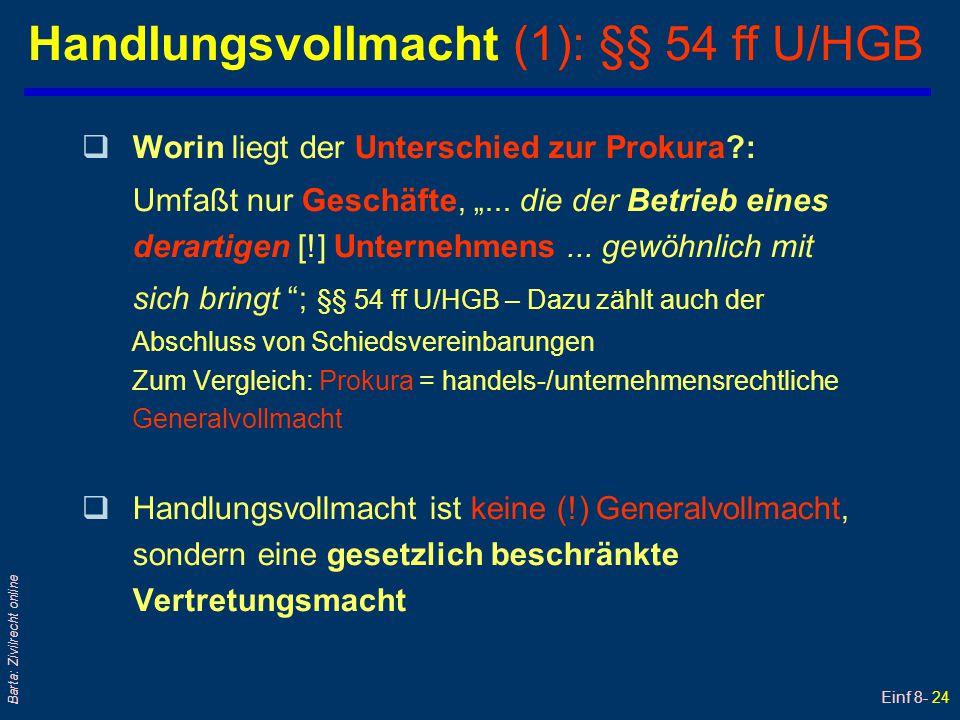 """Einf 8- 24 Barta: Zivilrecht online Handlungsvollmacht (1): §§ 54 ff U/HGB qWorin liegt der Unterschied zur Prokura?: Umfaßt nur Geschäfte, """"... die d"""