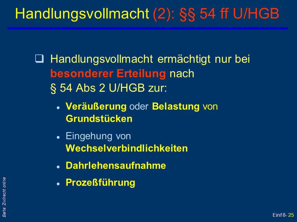 Einf 8- 25 Barta: Zivilrecht online Handlungsvollmacht (2): §§ 54 ff U/HGB qHandlungsvollmacht ermächtigt nur bei besonderer Erteilung nach § 54 Abs 2