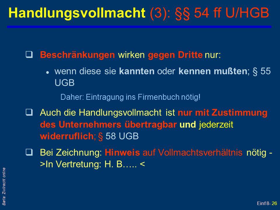 Einf 8- 26 Barta: Zivilrecht online Handlungsvollmacht (3): §§ 54 ff U/HGB qBeschränkungen wirken gegen Dritte nur: l wenn diese sie kannten oder kenn
