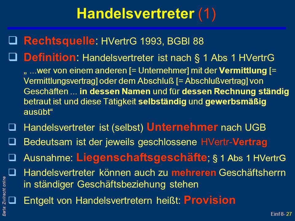 Einf 8- 27 Barta: Zivilrecht online Handelsvertreter (1) qRechtsquelle: HVertrG 1993, BGBl 88 qDefinition: Handelsvertreter ist nach § 1 Abs 1 HVertrG