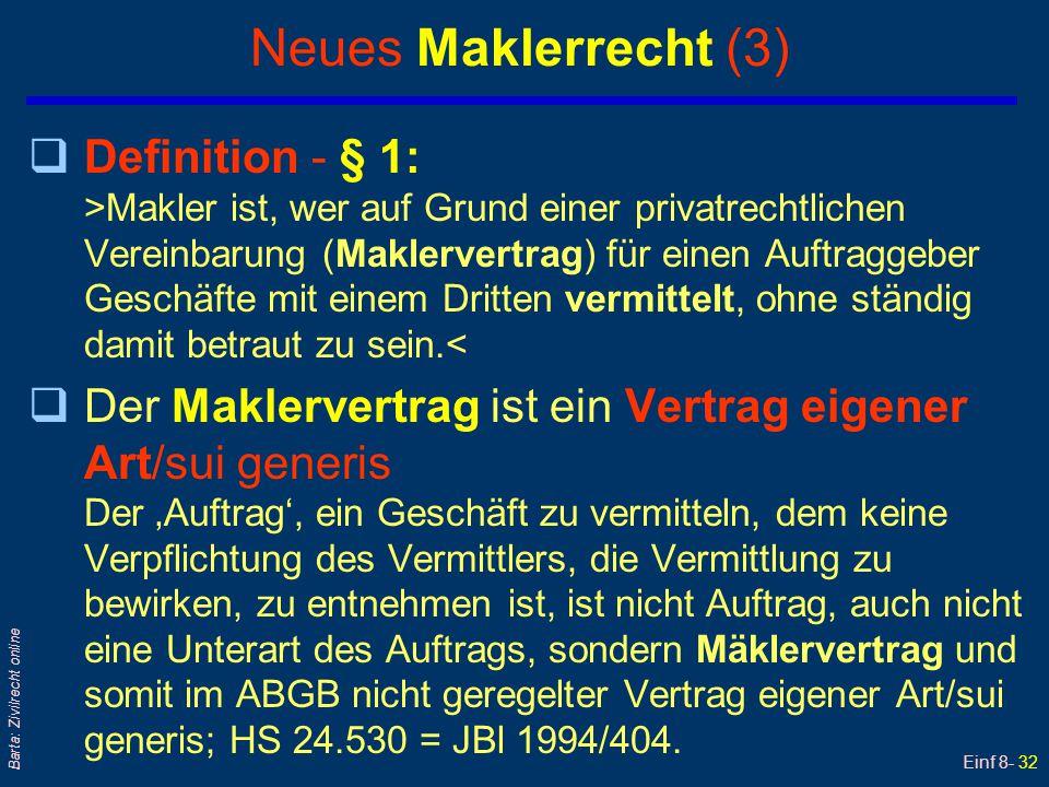 Einf 8- 32 Barta: Zivilrecht online Neues Maklerrecht (3) qDefinition - § 1: >Makler ist, wer auf Grund einer privatrechtlichen Vereinbarung (Maklerve