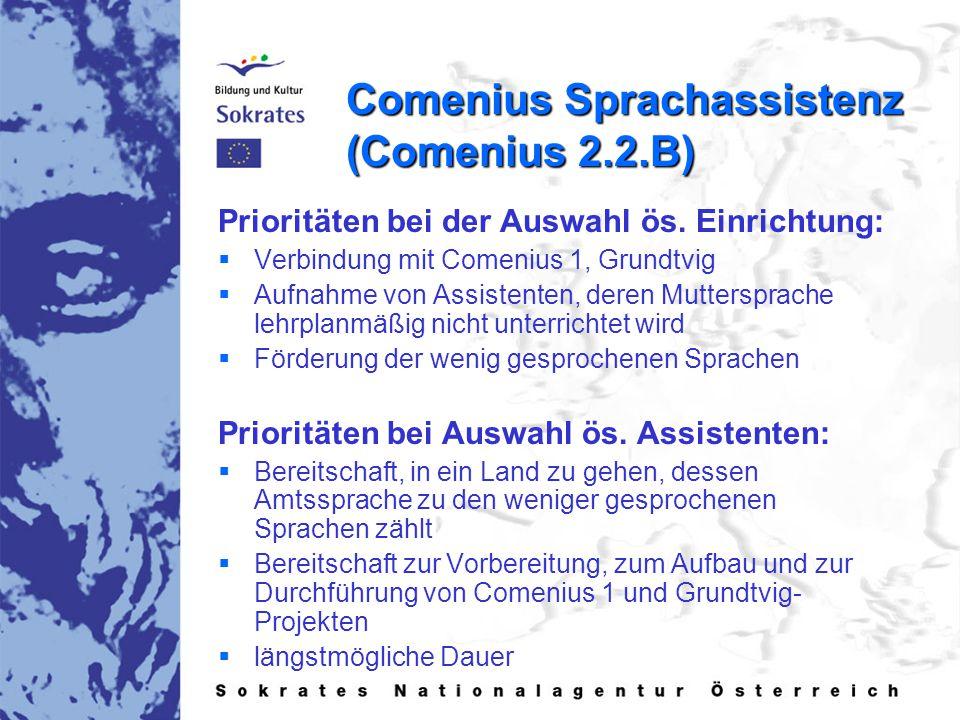 Comenius Sprachassistenz (Comenius 2.2.B) Prioritäten bei der Auswahl ös. Einrichtung:   Verbindung mit Comenius 1, Grundtvig   Aufnahme von Assis