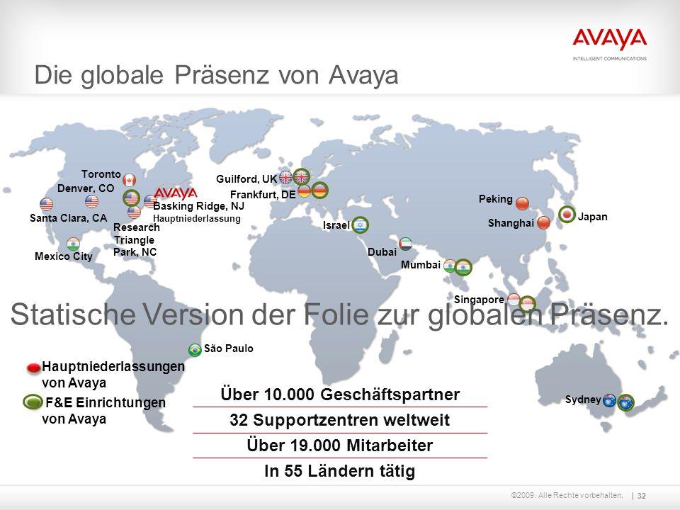 ©2009. Alle Rechte vorbehalten. Die globale Präsenz von Avaya Über 10.000 Geschäftspartner 32 Supportzentren weltweit Über 19.000 Mitarbeiter In 55 Lä