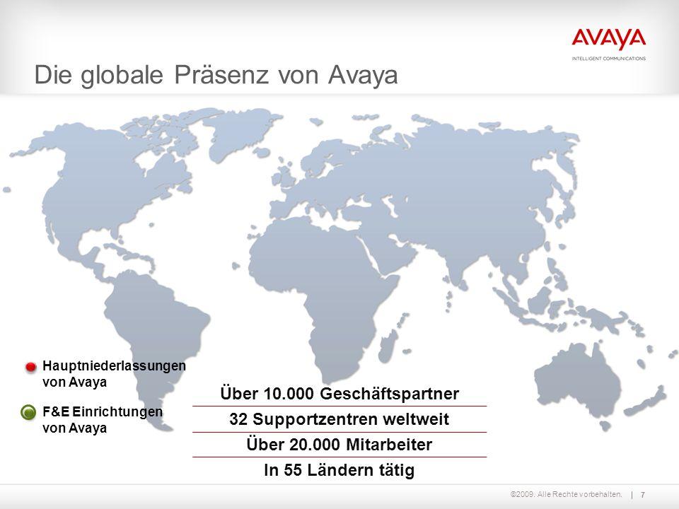 ©2009. Alle Rechte vorbehalten. Die globale Präsenz von Avaya Über 10.000 Geschäftspartner 32 Supportzentren weltweit Über 20.000 Mitarbeiter In 55 Lä