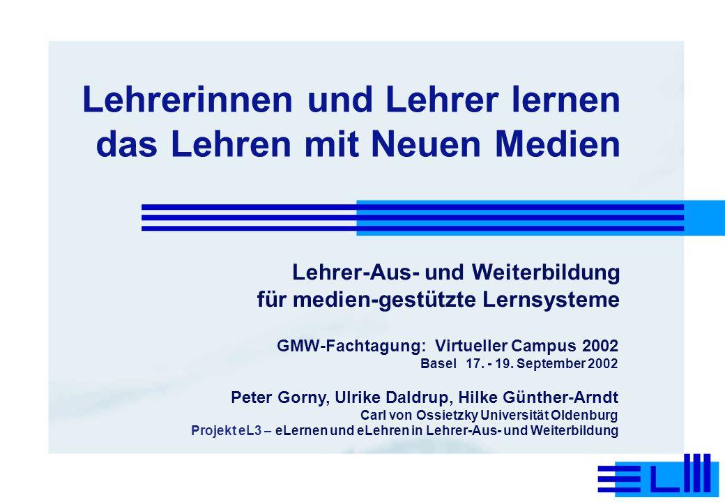 Lehrerinnen und Lehrer lernen das Lehren mit Neuen Medien Lehrer-Aus- und Weiterbildung für medien-gestützte Lernsysteme Peter Gorny, Ulrike Daldrup,
