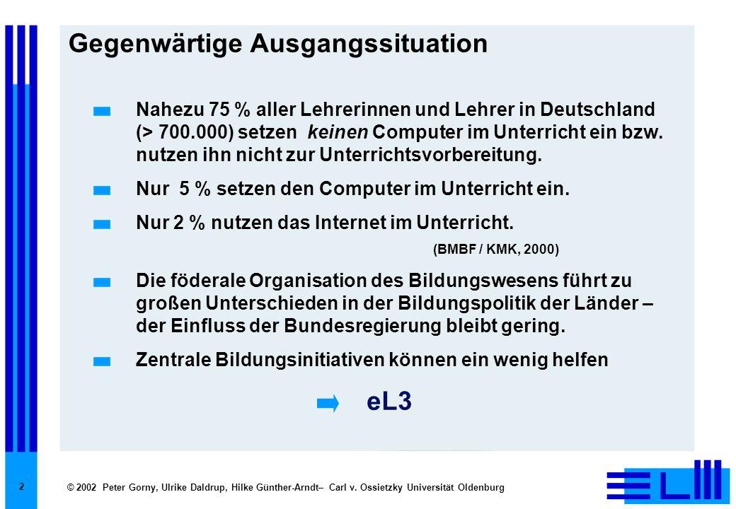 © 2002 Peter Gorny, Ulrike Daldrup, Hilke Günther-Arndt– Carl v. Ossietzky Universität Oldenburg 2 Gegenwärtige Ausgangssituation  eL3 Nahezu 75 % al