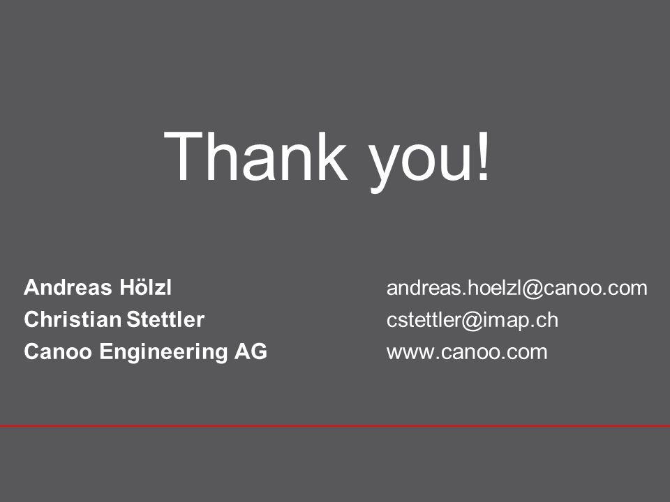 Andreas Hölzl andreas.hoelzl@canoo.com Christian Stettler cstettler@imap.ch Canoo Engineering AGwww.canoo.com Thank you!