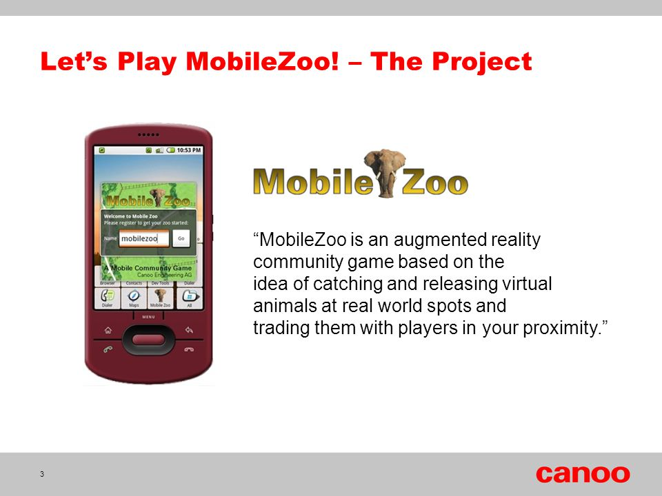 "Let's Play MobileZoo! – The Project ""MobileZoo is an augmented reality community game based on the idea of catching and releasing virtual animals at r"