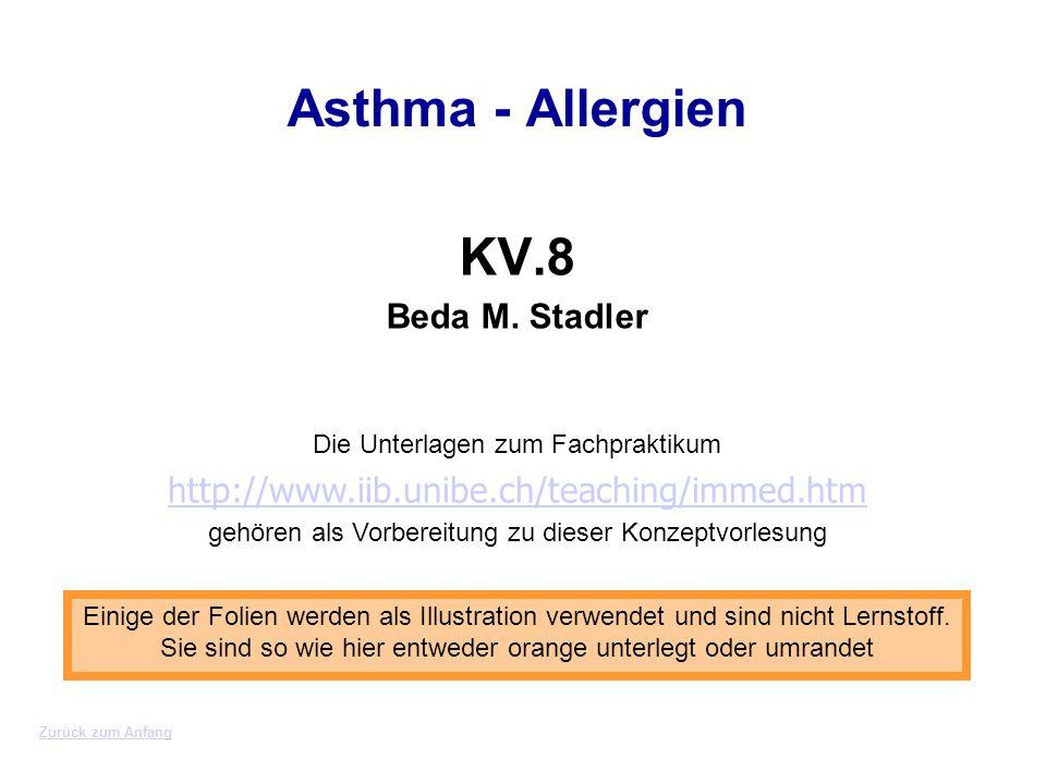 Zurück zum Anfang Asthma - Allergien KV.8 Beda M. Stadler Einige der Folien werden als Illustration verwendet und sind nicht Lernstoff. Sie sind so wi