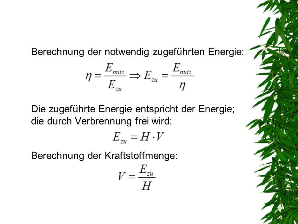 Berechnung der notwendig zugeführten Energie: Die zugeführte Energie entspricht der Energie; die durch Verbrennung frei wird: Berechnung der Kraftstof