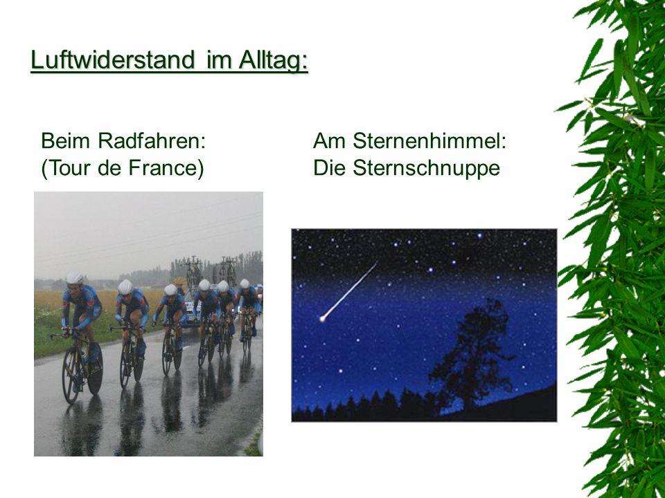 Luftwiderstand im Alltag: Beim Radfahren: (Tour de France) Am Sternenhimmel: Die Sternschnuppe
