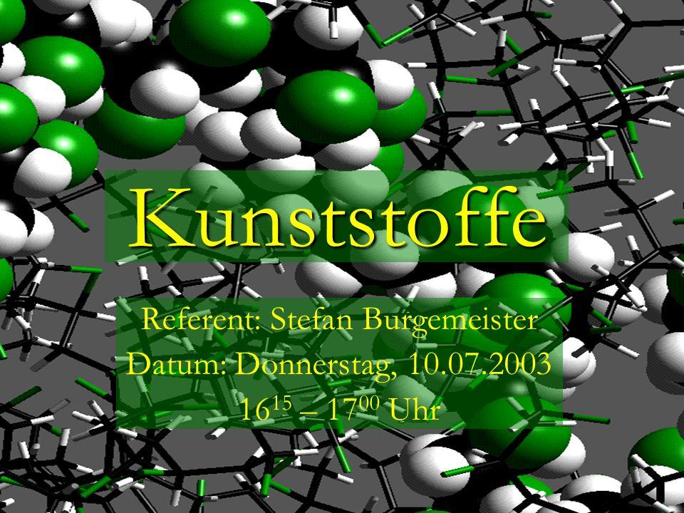 Kunststoffe Referent: Stefan Burgemeister Datum: Donnerstag, 10.07.2003 16 15 – 17 00 Uhr