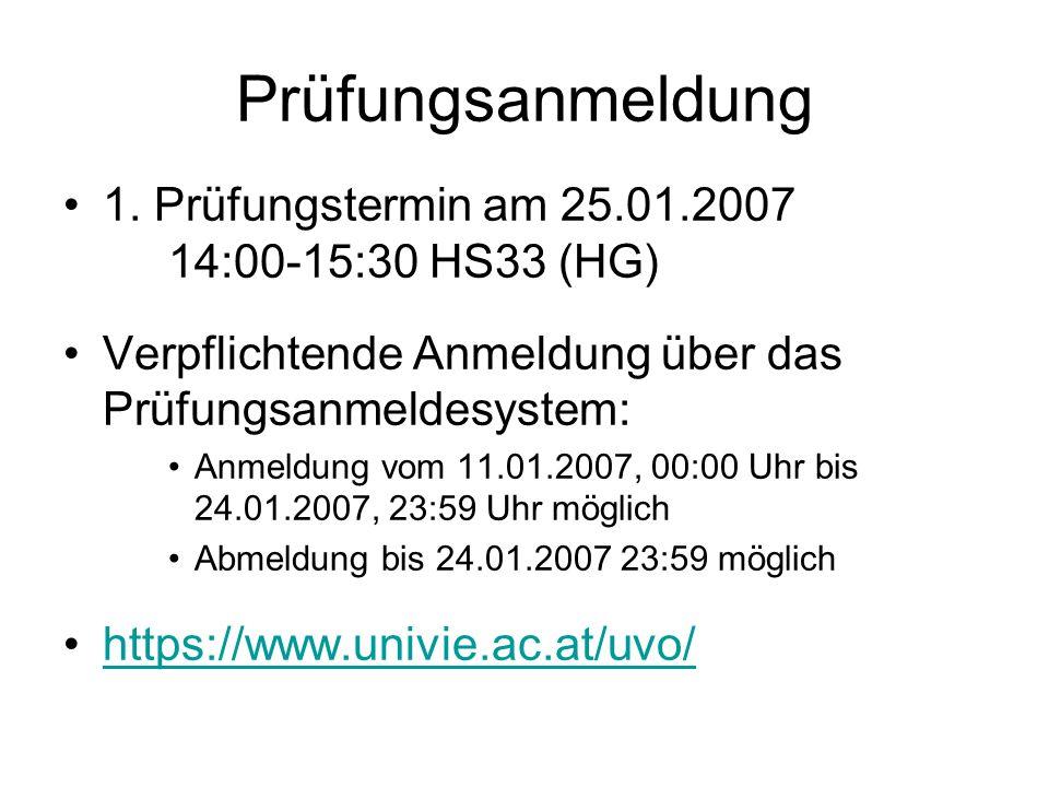 Prüfungsanmeldung 1. Prüfungstermin am 25.01.2007 14:00-15:30 HS33 (HG) Verpflichtende Anmeldung über das Prüfungsanmeldesystem: Anmeldung vom 11.01.2