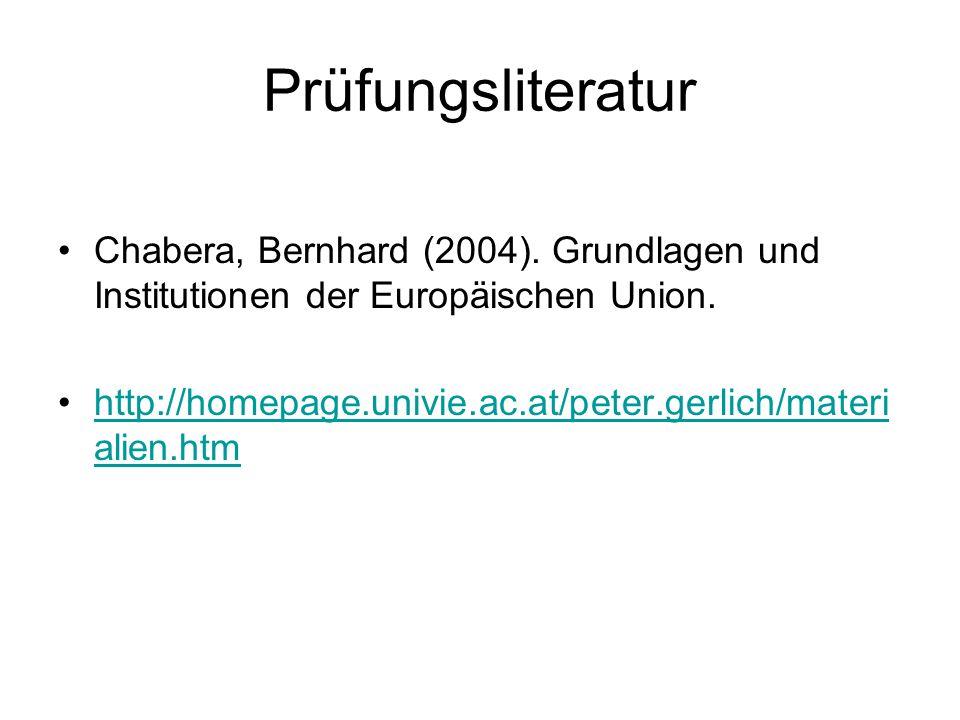 Prüfungsliteratur Chabera, Bernhard (2004). Grundlagen und Institutionen der Europäischen Union. http://homepage.univie.ac.at/peter.gerlich/materi ali