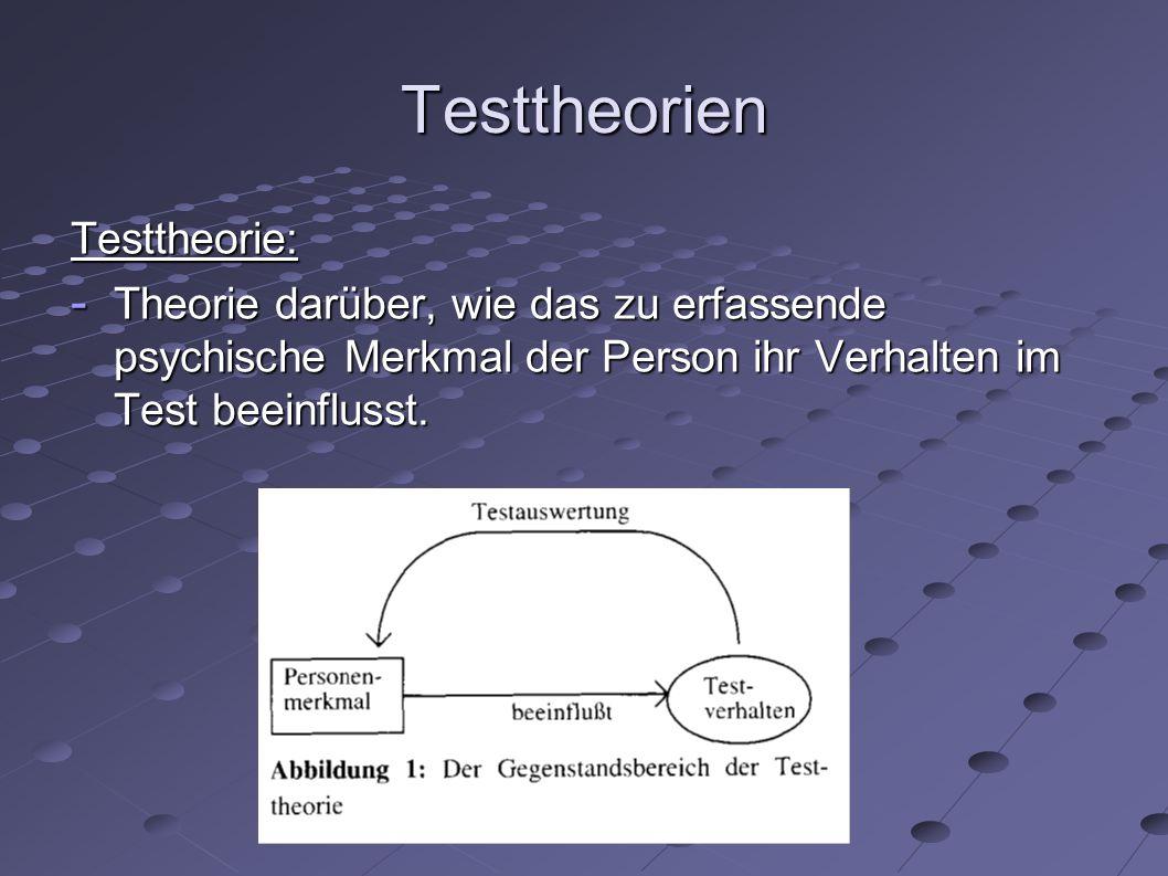Testtheorien Testmodelle: - Spezielle formale Modelle, die durch die Art der empirischen Daten, auf die sie sich anwenden lassen, definiert werden.