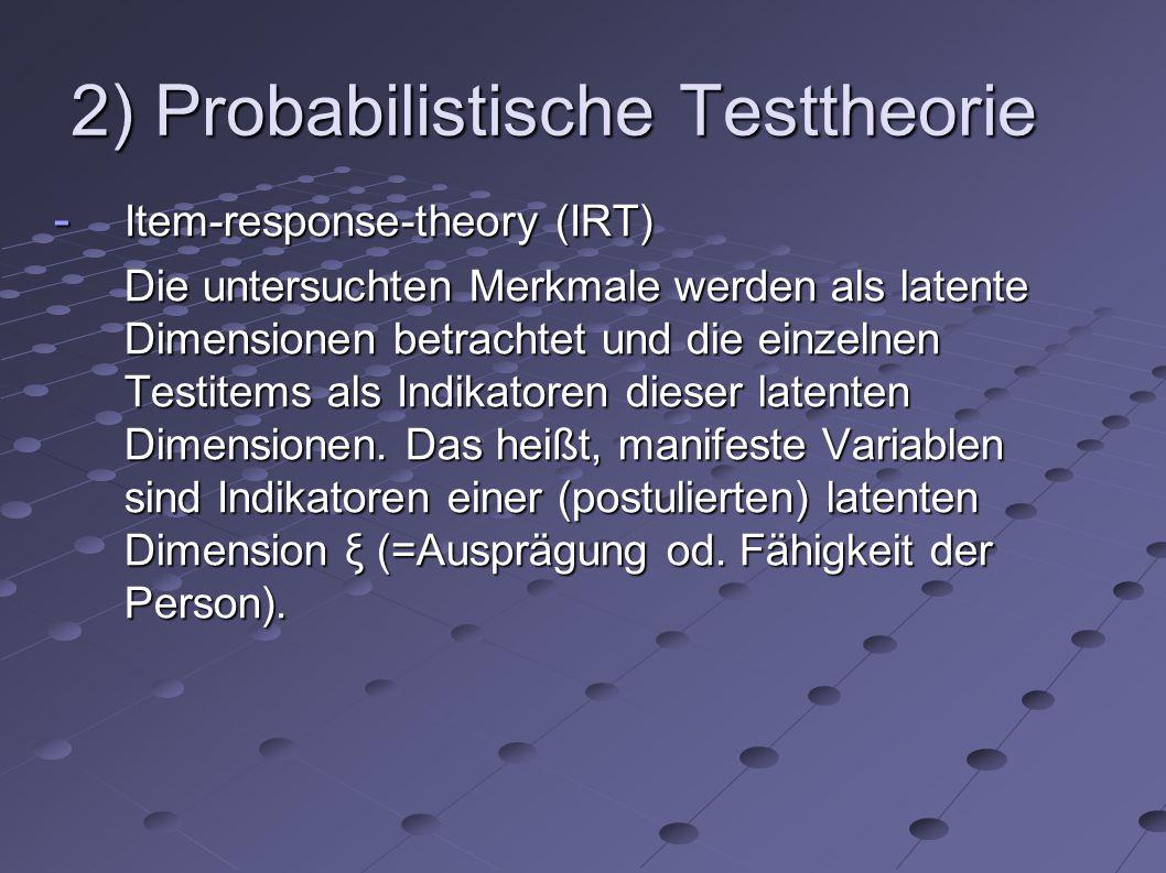 Probabilistische Testtheorie - Probabilistische Modelle gehen nicht vom Rohwert (Testwert X) aus, sondern setzten beim einzelnen Item an.