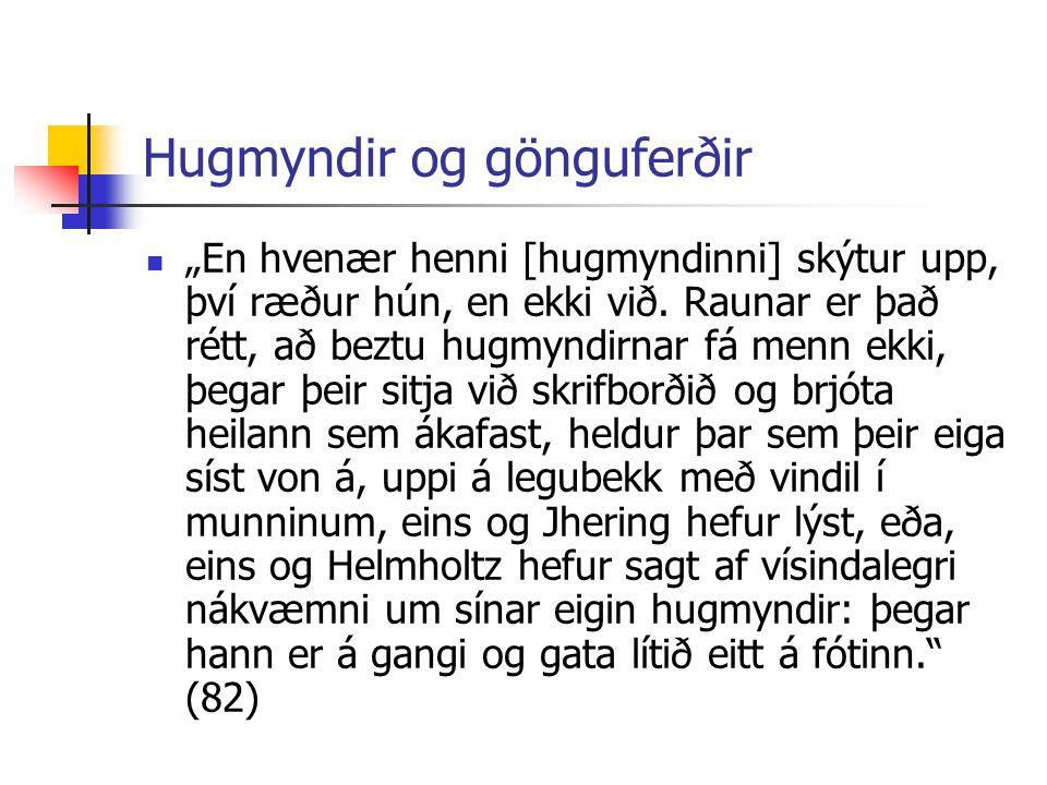 """Hugmyndir og gönguferðir """"En hvenær henni [hugmyndinni] skýtur upp, því ræður hún, en ekki við. Raunar er það rétt, að beztu hugmyndirnar fá menn ekki"""