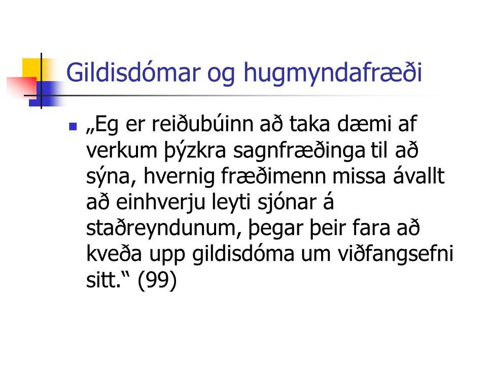 """Gildisdómar og hugmyndafræði """"Eg er reiðubúinn að taka dæmi af verkum þýzkra sagnfræðinga til að sýna, hvernig fræðimenn missa ávallt að einhverju ley"""