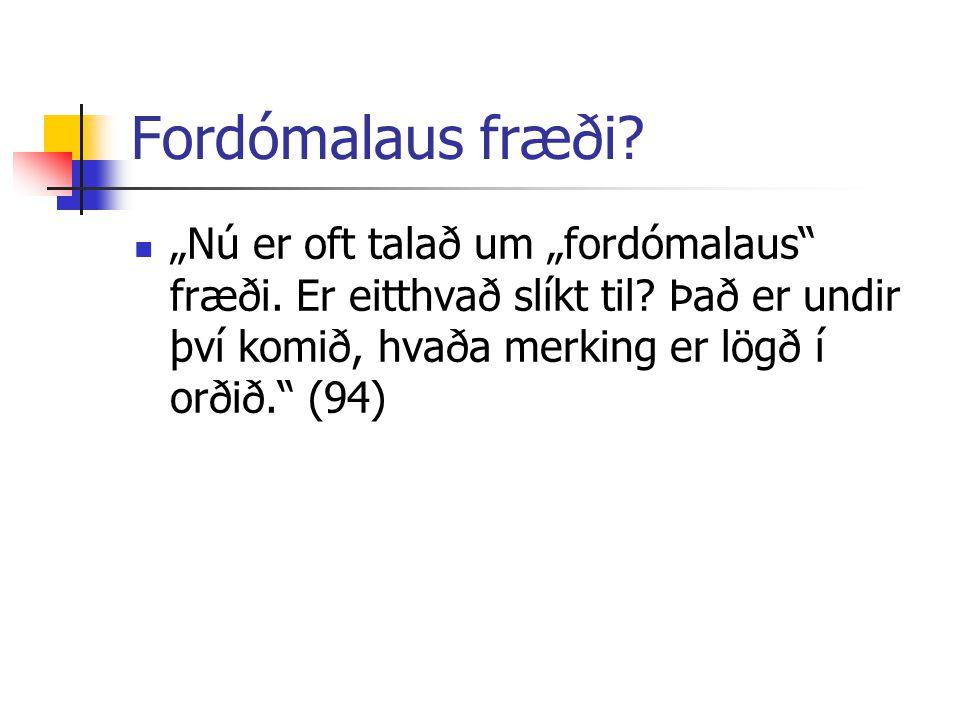 """Fordómalaus fræði? """"Nú er oft talað um """"fordómalaus"""" fræði. Er eitthvað slíkt til? Það er undir því komið, hvaða merking er lögð í orðið."""" (94)"""