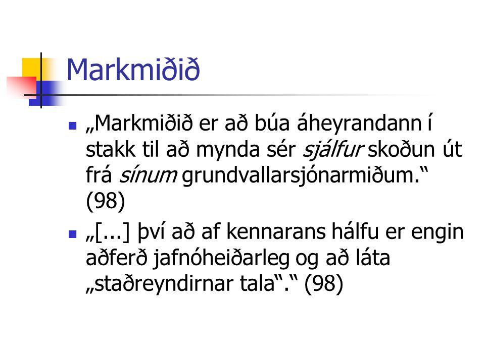 """Markmiðið """"Markmiðið er að búa áheyrandann í stakk til að mynda sér sjálfur skoðun út frá sínum grundvallarsjónarmiðum."""" (98) """"[...] því að af kennara"""