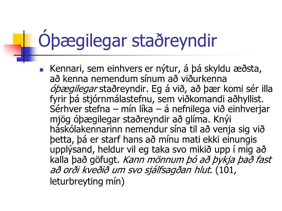 Óþægilegar staðreyndir Kennari, sem einhvers er nýtur, á þá skyldu æðsta, að kenna nemendum sínum að viðurkenna óþægilegar staðreyndir. Eg á við, að þ