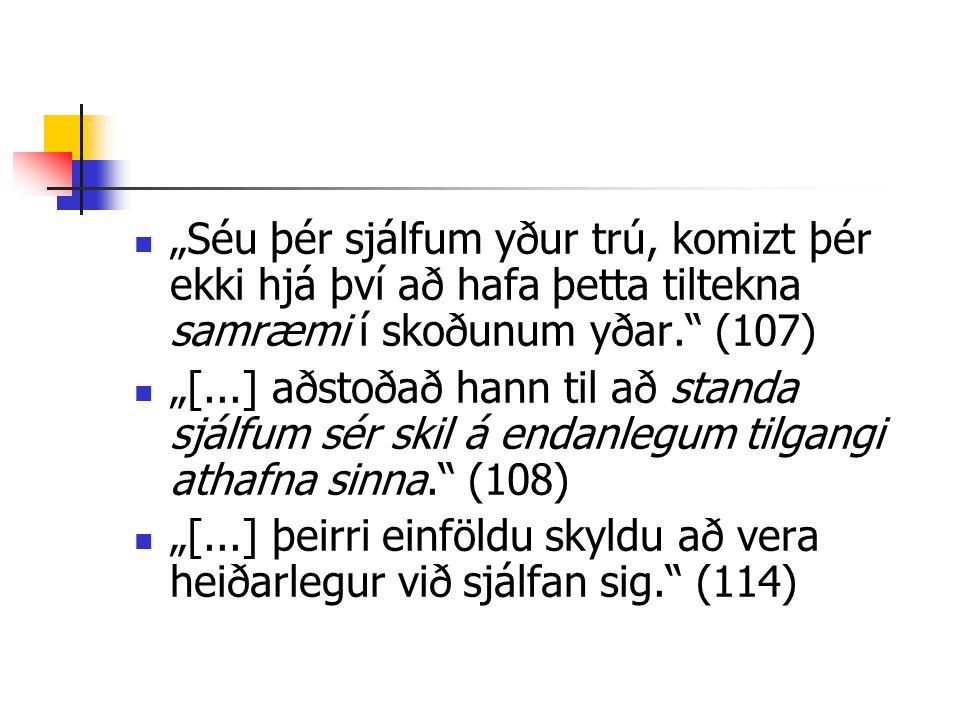 """""""Séu þér sjálfum yður trú, komizt þér ekki hjá því að hafa þetta tiltekna samræmi í skoðunum yðar."""" (107) """"[...] aðstoðað hann til að standa sjálfum s"""