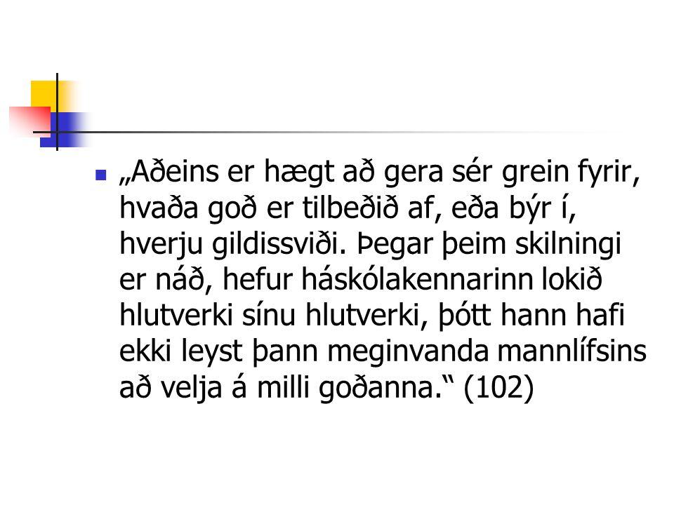 """""""Aðeins er hægt að gera sér grein fyrir, hvaða goð er tilbeðið af, eða býr í, hverju gildissviði. Þegar þeim skilningi er náð, hefur háskólakennarinn"""