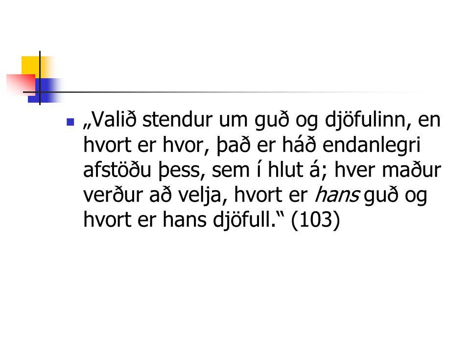 """""""Valið stendur um guð og djöfulinn, en hvort er hvor, það er háð endanlegri afstöðu þess, sem í hlut á; hver maður verður að velja, hvort er hans guð"""