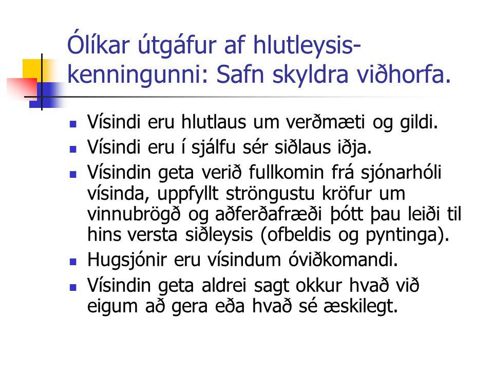 Ólíkar útgáfur af hlutleysis- kenningunni: Safn skyldra viðhorfa. Vísindi eru hlutlaus um verðmæti og gildi. Vísindi eru í sjálfu sér siðlaus iðja. Ví