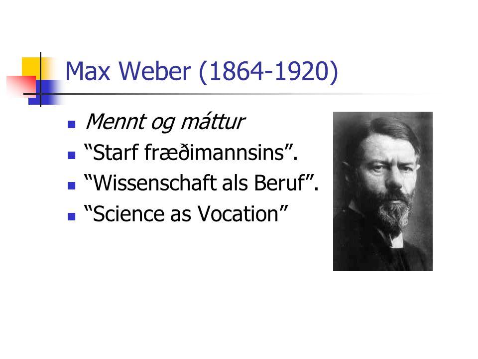"""Max Weber (1864-1920) Mennt og máttur """"Starf fræðimannsins"""". """"Wissenschaft als Beruf"""". """"Science as Vocation"""""""