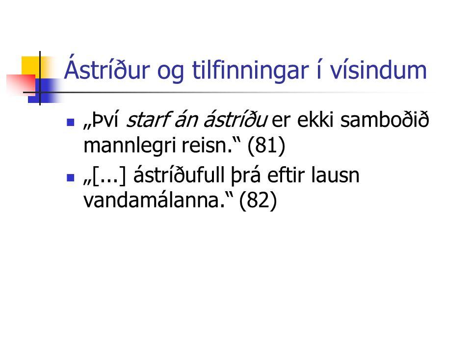 """Ástríður og tilfinningar í vísindum """"Því starf án ástríðu er ekki samboðið mannlegri reisn."""" (81) """"[...] ástríðufull þrá eftir lausn vandamálanna."""" (8"""