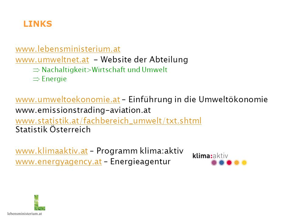 www.lebensministerium.at www.umweltnet.atwww.umweltnet.at - Website der Abteilung  Nachaltigkeit>Wirtschaft und Umwelt  Energie www.umweltoekonomie.
