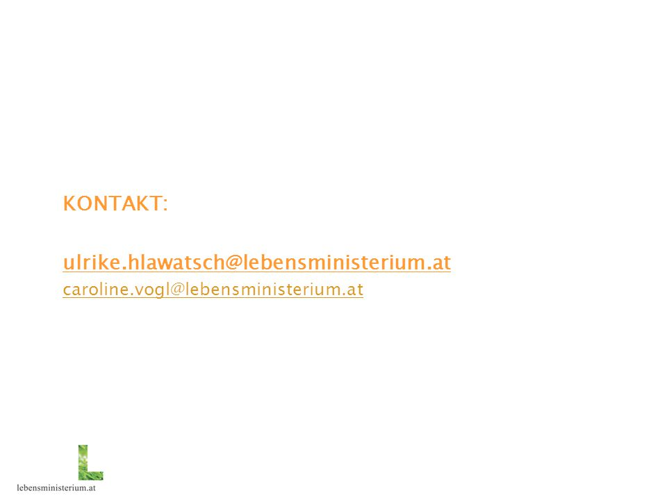 KONTAKT: ulrike.hlawatsch@lebensministerium.at caroline.vogl@lebensministerium.at