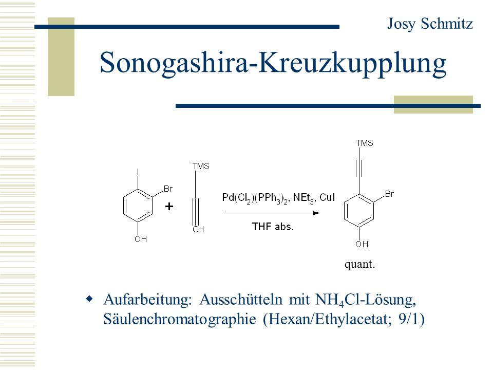 Sonogashira-Kreuzkupplung  Aufarbeitung: Ausschütteln mit NH 4 Cl-Lösung, Säulenchromatographie (Hexan/Ethylacetat; 9/1) Josy Schmitz quant.