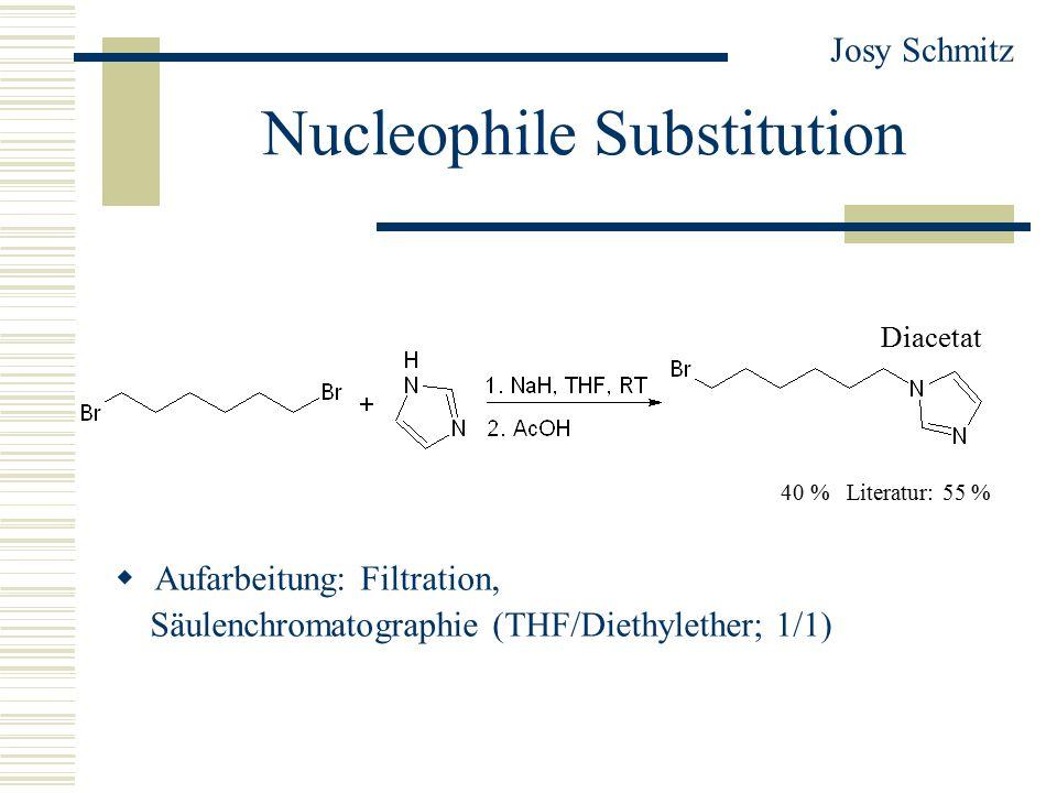 Nucleophile Substitution  Aufarbeitung: Filtration, Säulenchromatographie (THF/Diethylether; 1/1) Josy Schmitz 40 % Literatur: 55 % Diacetat