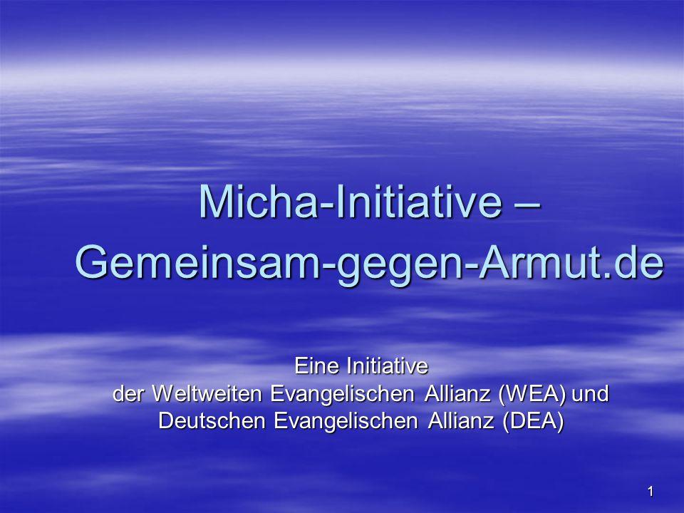 1 Micha-Initiative – Gemeinsam-gegen-Armut.de Eine Initiative der Weltweiten Evangelischen Allianz (WEA) und Deutschen Evangelischen Allianz (DEA)