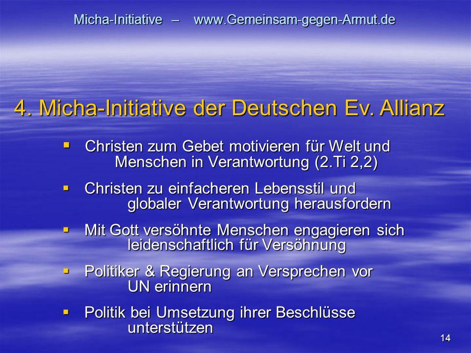 14 Micha-Initiative – www.Gemeinsam-gegen-Armut.de  Christen zum Gebet motivieren für Welt und Menschen in Verantwortung (2.Ti 2,2)  Christen zu ein