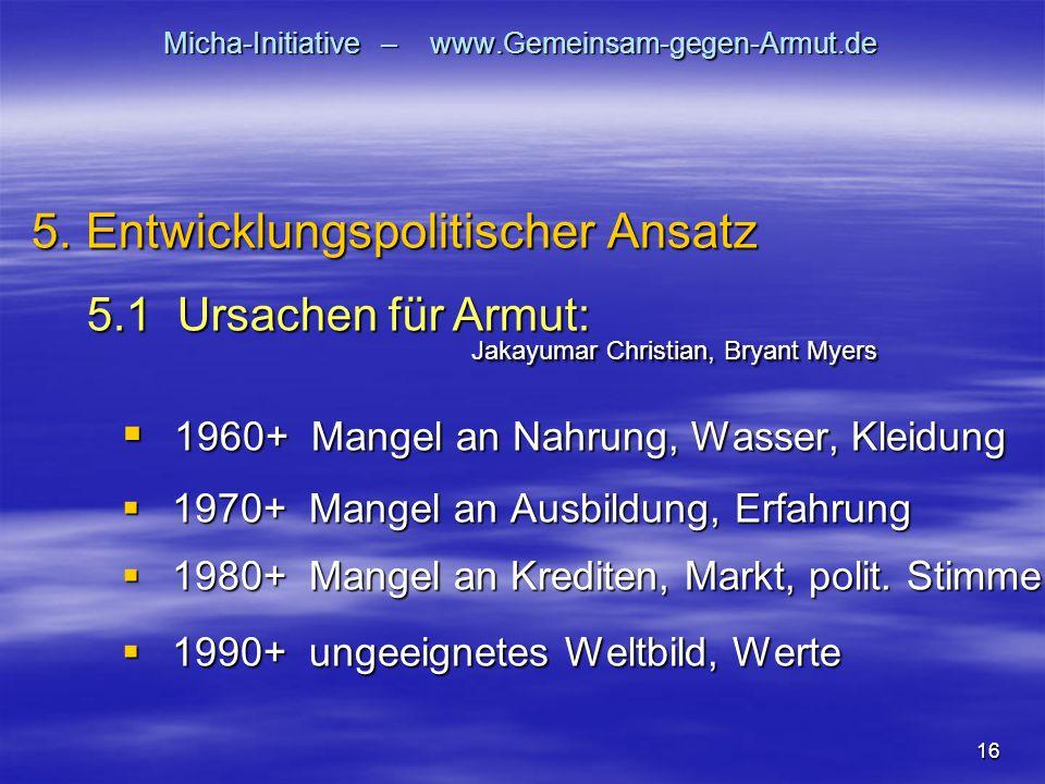 16 Micha-Initiative – www.Gemeinsam-gegen-Armut.de  1960+ Mangel an Nahrung, Wasser, Kleidung  1970+ Mangel an Ausbildung, Erfahrung  1980+ Mangel