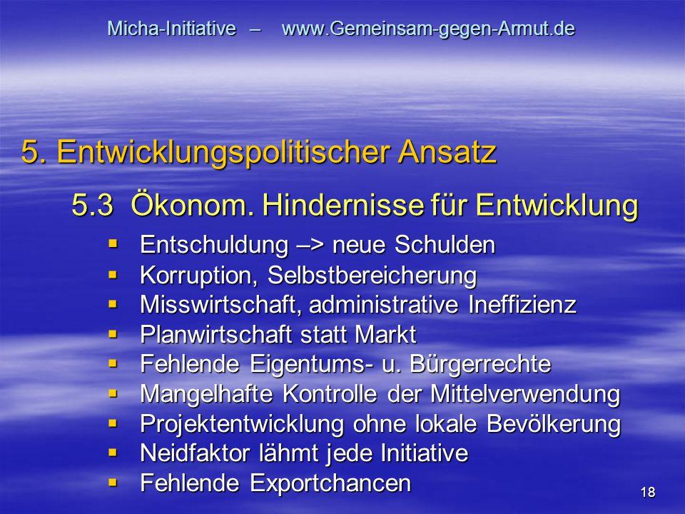 18 Micha-Initiative – www.Gemeinsam-gegen-Armut.de  Entschuldung –> neue Schulden  Korruption, Selbstbereicherung  Misswirtschaft, administrative I