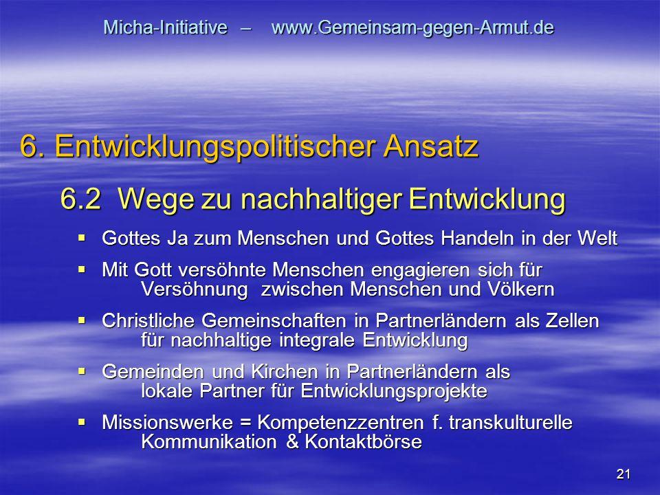21 Micha-Initiative – www.Gemeinsam-gegen-Armut.de  Gottes Ja zum Menschen und Gottes Handeln in der Welt  Mit Gott versöhnte Menschen engagieren si