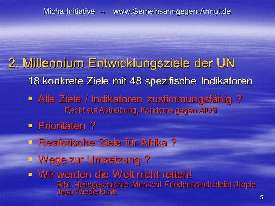5 Micha-Initiative – www.Gemeinsam-gegen-Armut.de 18 konkrete Ziele mit 48 spezifische Indikatoren  Alle Ziele / Indikatoren zustimmungsfähig ? Recht