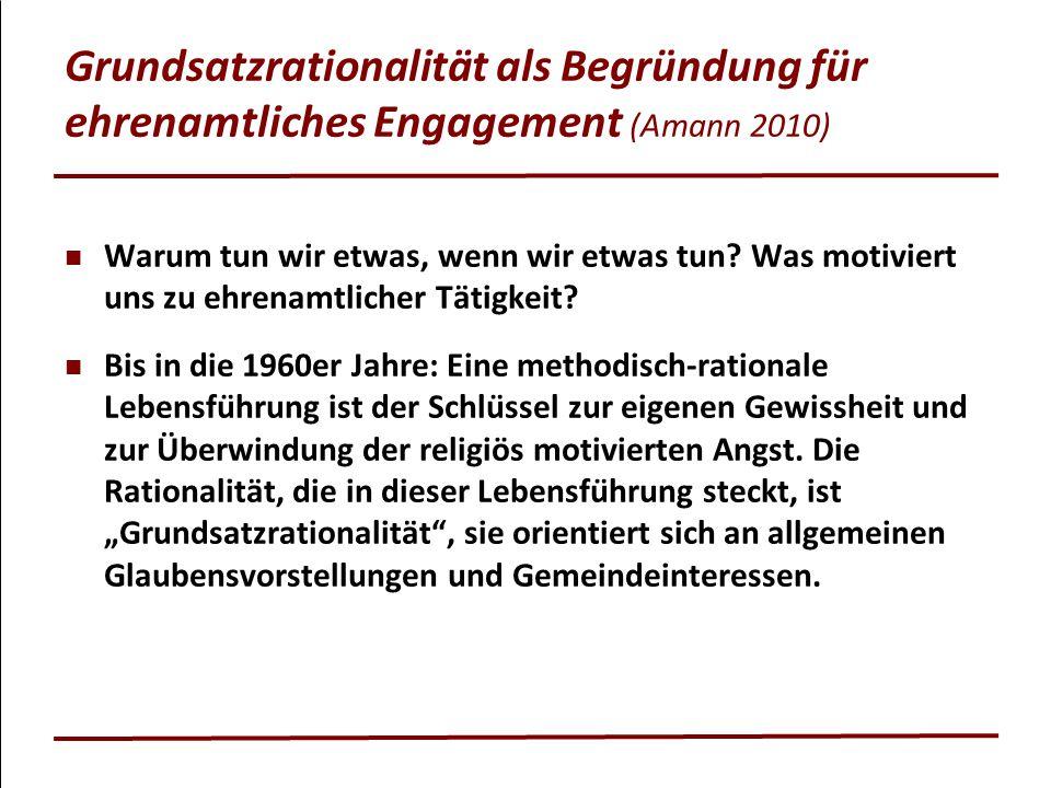 Grundsatzrationalität als Begründung für ehrenamtliches Engagement (Amann 2010) Warum tun wir etwas, wenn wir etwas tun? Was motiviert uns zu ehrenamt