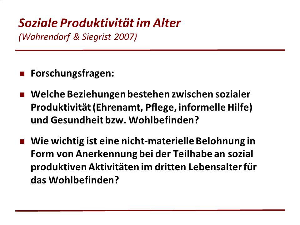 Soziale Produktivität im Alter (Wahrendorf & Siegrist 2007) Forschungsfragen: Welche Beziehungen bestehen zwischen sozialer Produktivität (Ehrenamt, P