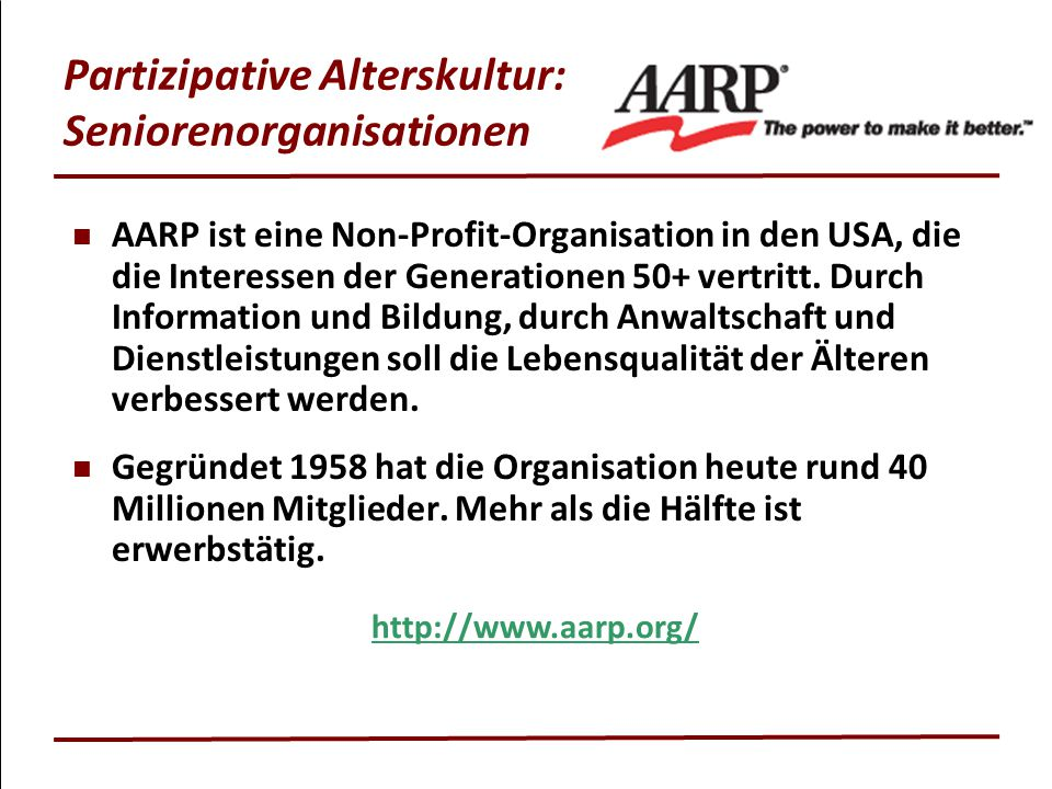 Partizipative Alterskultur: Seniorenorganisationen AARP ist eine Non-Profit-Organisation in den USA, die die Interessen der Generationen 50+ vertritt.