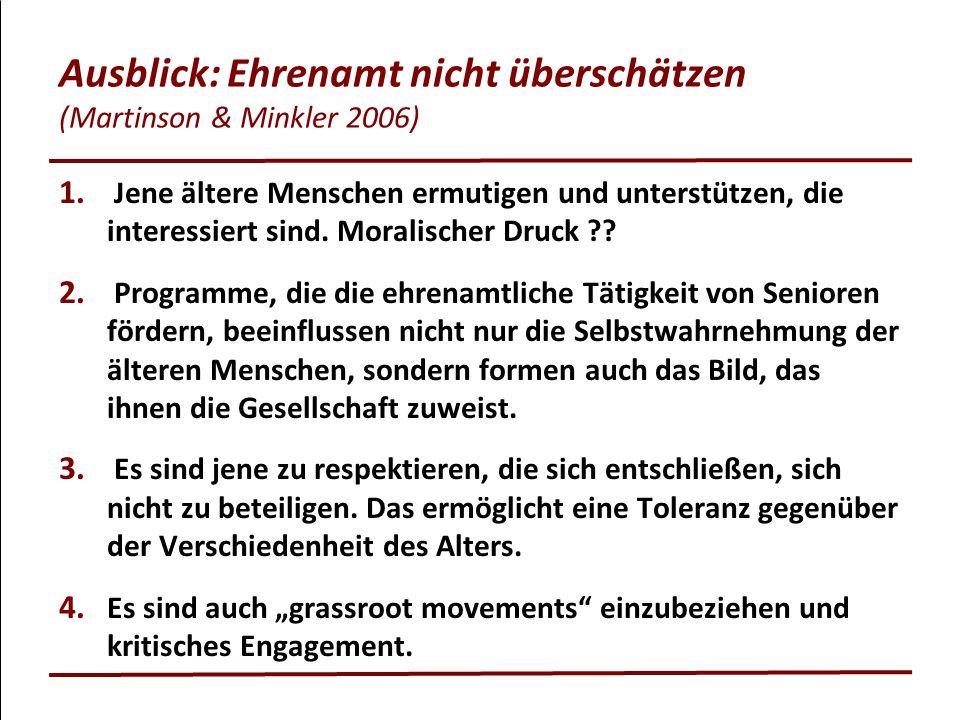 Ausblick: Ehrenamt nicht überschätzen (Martinson & Minkler 2006) 1. Jene ältere Menschen ermutigen und unterstützen, die interessiert sind. Moralische