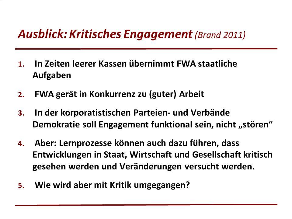 Ausblick: Kritisches Engagement (Brand 2011) 1. In Zeiten leerer Kassen übernimmt FWA staatliche Aufgaben 2. FWA gerät in Konkurrenz zu (guter) Arbeit