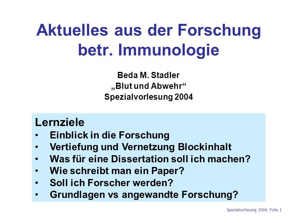 """Spezialvorlesung 2004, Folie 1 Aktuelles aus der Forschung betr. Immunologie Beda M. Stadler """"Blut und Abwehr"""" Spezialvorlesung 2004 Lernziele Einblic"""