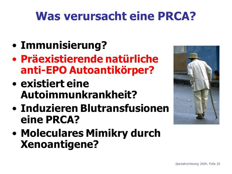 Spezialvorlesung 2004, Folie 20 Was verursacht eine PRCA? Immunisierung? Präexistierende natürliche anti-EPO Autoantikörper? existiert eine Autoimmunk
